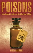 Poisons: From Hemlock to Botox and the Killer Bean of Calabar by Peter Macinnis