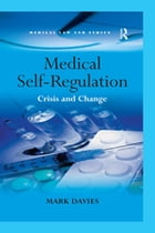 Medical Self-Regulation: Crisis and Change by Mark Davies