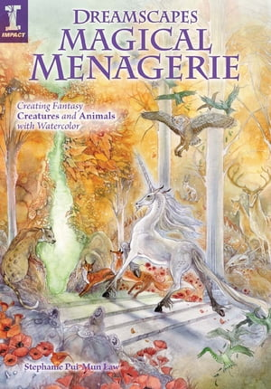 Dreamscapes Magical Menagerie Creating Fantasy Creatures and Animals with Watercolor