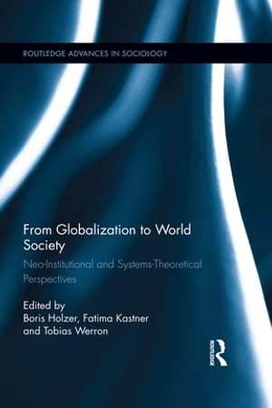 From Globalization to World Society Neo-Institutional and Systems-Theoretical Perspectives