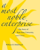 A Most Noble Enterprise: The Story of Kent State University, 1910-1920 by William H. Hildebrand