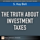 The Truth About Investment Taxes by S. Kay Bell