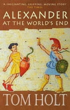 Alexander at the World's End by Tom Holt