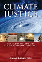 Climate Justice: Case Studies in Global and Regional Governance Challenges by Randall Abate