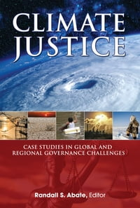Climate Justice: Case Studies in Global and Regional Governance Challenges