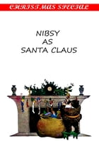 Nibsy As Santa Claus [Christmas Summary Classics] by Jacob August Riis