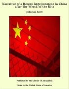 Narrative of a Recent Imprisonment in China after the Wreck of the Kite by John Lee Scott