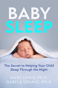Baby Sleep: The Secret to Helping Your Child Sleep Through the Night