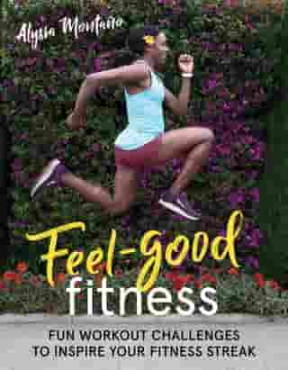 Feel-Good Fitness: Fun Workout Challenges to Inspire Your Fitness Streak by Alysia Montaño