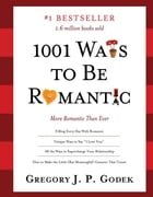 1001 Ways to Be Romantic: More Romantic Than Ever by Gregory Godek