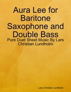 Aura Lee for Baritone Saxophone and Double Bass - Pure Duet Sheet Music By Lars Christian Lundholm by Lars Christian Lundholm