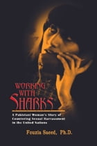 Working with Sharks: A Pakistani Woman's Story of Countering Sexual Harassment in the United…