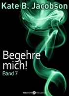 Begehre mich! - Band 7 by Kate B. Jacobson