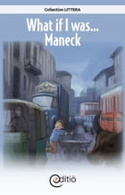 What if I was…Maneck: What if I was... by Jean-Luc Trudel