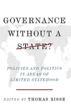 Governance Without a State?: Policies and Politics in Areas of Limited Statehood by Thomas Risse