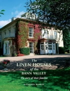 Linen Houses of the Bann Valley by Kathleen Rankin