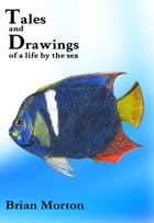 Tales and Drawings of a Life by the Sea by Brian Morton