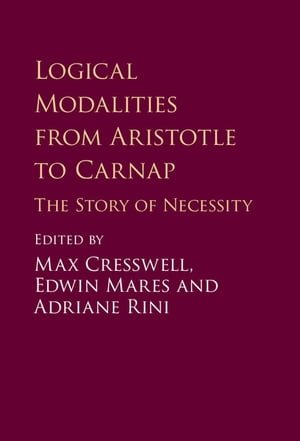 Logical Modalities from Aristotle to Carnap The Story of Necessity