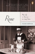 Rose: My Life in Service to Lady Astor Cover Image