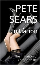 Initiation: Catherine Rei, #1 by Pete Sears
