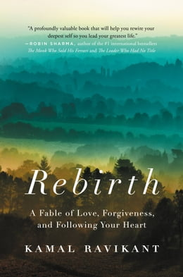 Book Rebirth: A Fable of Love, Forgiveness, and Following Your Heart by Kamal Ravikant