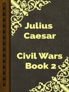 Civil Wars Book 2 by Julius Caesar