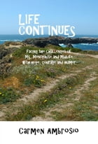 Life Continues: Facing the Challenges of MS, Menopause & Midlife with Hope, Courage & Humor by Carmen Ambrosio