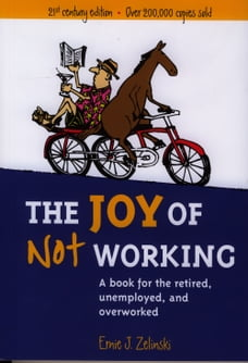 The Joy of Not Working: A Book for the Retired, Unemployed, and Overworked - 21st Century Edition