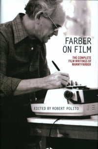 Farber on Film: The Complete Film Writings of Manny Faber: A Special Publication of The Library of…