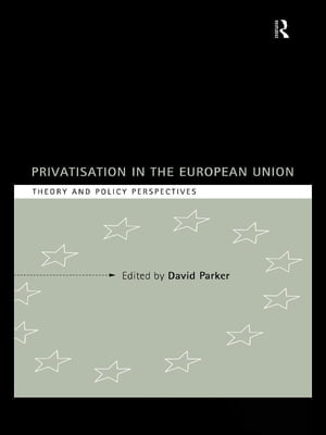 Privatization in the European Union Theory and Policy Perspectives