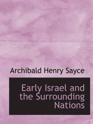 Early Israel And The Surrounding Nations by Archibald Sayce