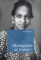 Manipulée et trahie ! by Yaye Haby Barry