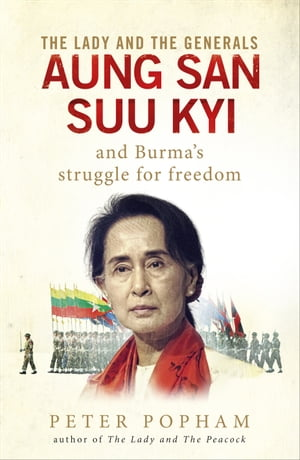 The Lady and the Generals Aung San Suu Kyi and Burma?s struggle for freedom