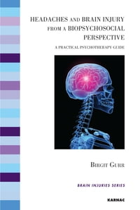 Headaches and Brain Injury from a Biopsychosocial Perspective: A Practical Psychotherapy Guide
