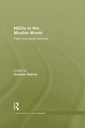NGOs in the Muslim World Faith and Social Services