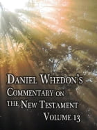 Daniel Whedon's Commentary on the Bible - Volume 13 - 1st Corinthians through 2nd Timothy by Dr. Daniel Whedon