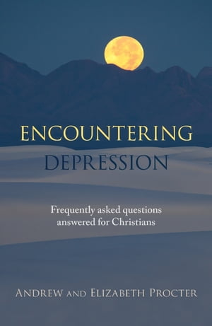 Encountering Depression Frequently asked questions answered for Christians