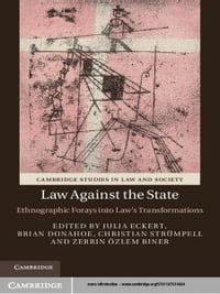 Law against the State: Ethnographic Forays into Law's Transformations