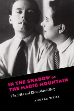 Book In the Shadow of the Magic Mountain: The Erika and Klaus Mann Story by Andrea Weiss