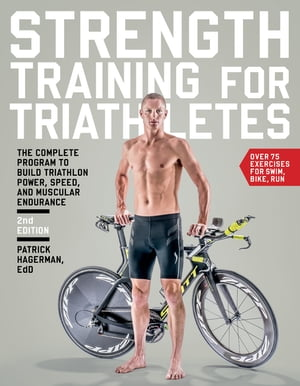 Strength Training for Triathletes: The Complete Program to Build Triathlon Power, Speed, and Muscular Endurance by Patrick Hagerman, EdD, FNSCA, CSCS, NSCA-CPT, HFI