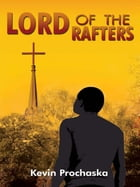 Lord of the Rafters by Kevin Prochaska