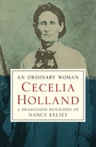 An Ordinary Woman: A Dramatized Biography of Nancy Kelsey by Cecelia Holland