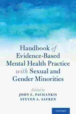Handbook of Evidence-Based Mental Health Practice with Sexual and Gender Minorities by John E. Pachankis