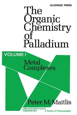 Book Metal Complexes: The Organic Chemistry of Palladium by Maitlis, Peter