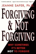 Forgiving and Not Forgiving: Why Sometimes It's Better Not to Forgive by Jeanne Safer