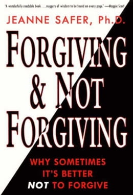 Book Forgiving and Not Forgiving: Why Sometimes It's Better Not to Forgive by Jeanne Safer