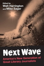 Next Wave: America's New Generation of Great Literary Journalists by Walt Harrington (Editor)