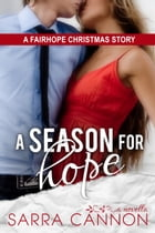 A Season For Hope: Book 3: Bailey's Story by Sarra Cannon