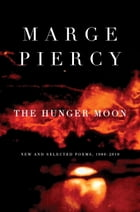 The Hunger Moon: New and Selected Poems, 1980-2010 by Marge Piercy