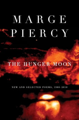 Book The Hunger Moon: New and Selected Poems, 1980-2010 by Marge Piercy